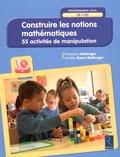 Françoise Bellanger et Aurélie Raoul-Bellanger - Construire les notions mathématiques - 55 activités de manipulation. 1 Cédérom
