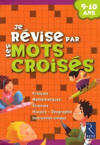 Françoise Bellanger et Hélène Benait - Je révise par les mots croisés - 9-10 Ans.