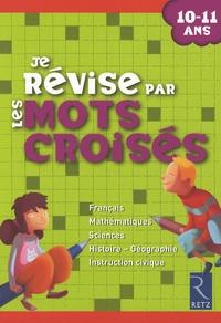 Françoise Bellanger et Hélène Benait - Je révise par les mots croisés - 10-11 Ans.