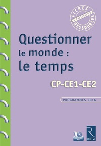 Questionner le monde : le temps- CP-CE1-CE2, Programme 2016 - Françoise Bellanger |