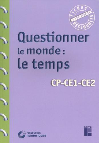 Françoise Bellanger et Armelle Drouin - Questionner le monde : le temps - CP-CE1-CE2.