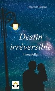 Françoise Bénard - Destin irréversible - 4 nouvelles.