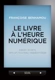 Françoise Benhamou - Le livre à l'heure numérique - Papier, écrans, vers un nouveau vagabondage.