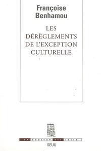 Françoise Benhamou - Les dérèglements de l'exception culturelle - Plaidoyer pour une perspective européenne.
