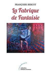 Françoise Bercot - La fabrique de la fantaisie.