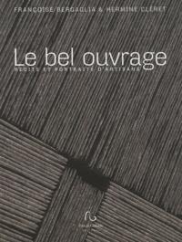 Françoise Bergaglia et Hermine Cléret - Le bel ouvrage - Récits et portraits d'artisans.