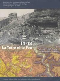 Françoise Bergerat - 14-18, la terre et le feu - Géologie et géologues sur le front occidental.