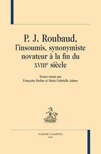 Françoise Berlan et Maria Gabriella Adamo - P.J. Roubaud, l'insoumis, synonymiste novateur à la fin du XVIIIe siècle.