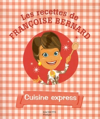 Françoise Bernard - Cuisine express.