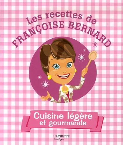 Françoise Bernard - Cuisine légère et gourmande.