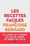 Françoise Bernard - Les recettes faciles de Françoise Bernard.