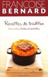 Françoise Bernard - Recettes de tradition. - 100 recettes faciles et inratables.