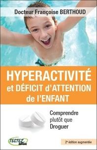 Françoise Berthoud - Hyperactivité et déficit d'attention de l'enfant - Comprendre plutôt que droguer.