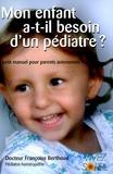Françoise Berthoud - Mon enfant a-t-il besoin d'un pédiatre ? - Petit manuel des parents autonomes.