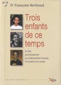 Françoise Berthoud - Trois enfants de ce temps.