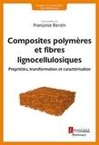Françoise Berzin - Composites polymères à base de fibres lignocellulosiques - Propriétés, transformation et caractérisation.