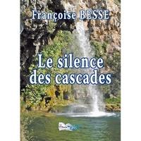 Françoise Besse - Le silence des cascades.