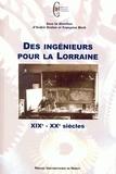 Françoise Birck et André Grelon - Des ingénieurs pour la Lorraine - 19e-20e siècles.