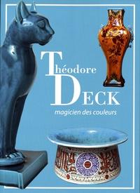 Françoise Bischoff et Bernard Jacqué - Théodore Deck, magicien des couleurs.
