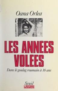 Françoise Blaise et Pierre Oster - Les années volées - Dans le goulag roumain à 16 ans.