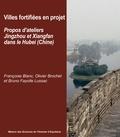 Françoise Blanc et Olivier Brochet - Villes fortifiées en projet - Propos d'ateliers Jingzhou et Xiangfan dans le Hubei, Chine.