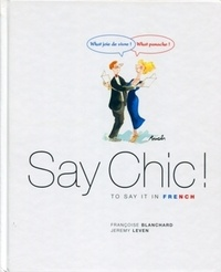 Françoise Blanchard et Jeremy Leven - Say Chic ! To say it in French.