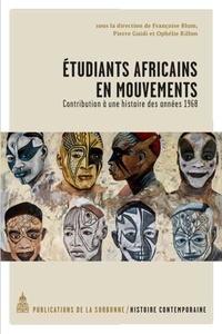 Françoise Blum et Pierre Guidi - Etudiants africains en mouvements - Contribution à une histoire des années 1968.