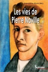 Françoise Blum - Les vies de Pierre Naville.
