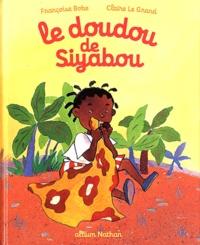Françoise Bobe et Claire Le Grand - Le doudou de Siyabou.