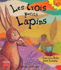 Françoise Bobe et Yann Lovato - Les trois petits lapins.