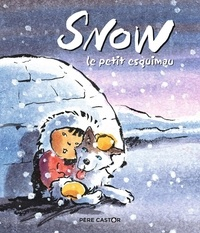 Françoise Bobe et Pierre Cornuel - Snow, le petit esquimau.