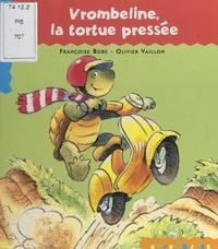 Françoise Bobe et Olivier Vaillon - Vrombeline, la tortue pressée.