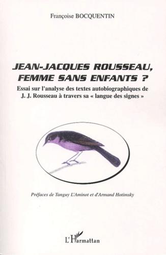 """Françoise Bocquentin - Jean-Jacques Rousseau, femme sans enfants ? - Essai sur l'analyse des textes autobiographiques de J.J. Rousseau à travers sa """"langue des signes""""."""