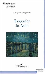 Françoise Bocquentin - Regarder la Nuit.