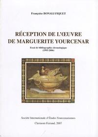 Françoise Bonali Fiquet - Réception de l'oeuvre de Marguerite Yourcenar - Essai de bibliographie chronologique (1995-2006).