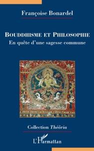 Françoise Bonardel - Bouddhisme et philosophie - En quête d'une sagesse commune.