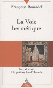 Françoise Bonardel - La Voie hermétique - Introduction à la philosophie d'Hermès.
