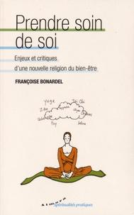 Françoise Bonardel - Prendre soin de soi - Enjeux et critiques d'une nouvelle religion du bien-être.