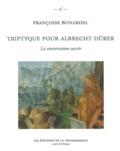 Françoise Bonardel - Triptyque pour Albrecht Dürer - La conversation sacrée.