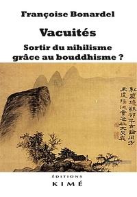 Françoise Bonardel - Vacuités - Sortir du nihilisme grâce au bouddhisme ?.