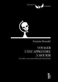 Françoise Bonardel - Voyager c'est apprendre à mourir - Les mille et une morts d'Alexandra David-Néel.