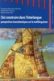 Françoise Bonnet-Fallandry et Stéphanie Durrans - (Se) construire dans l'interlangue : perspectives transatlantiques sur le multilinguisme.