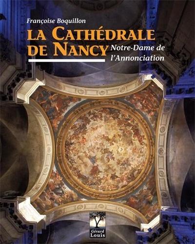 Françoise Boquillon - La cathédrale de Nancy - Notre-Dame de l'Annonciation.