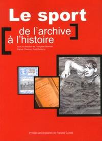 Françoise Bosman et Patrick Clastres - Le sport : de l'archive à l'histoire - Actes des journées d'études organisées les 8 et 9 juin 2005 à Paris et à Roubaix par le Centre d'histoire de Sciences Po et le Centre des archives du monde du travail de Roubaix.