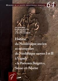 """Françoise Bostyn et Yves Lanchon - Habitat du Néolithique ancien et nécropoles du Néolithique moyen I et II à Vignely """"la Porte aux Bergers"""", Seine-et-Marne."""