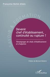 Françoise Botté-Allain - Devenir chef d'établissement, continuité ou rupture ? - Témoignages de chefs d'établissement et d'adjoints.