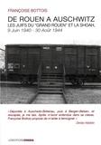 """Françoise Bottois - De Rouen à Auschwitz - Les Juifs du """"Grand Rouen"""" et la Shoah, 9 juin 1940 - 30 août 1944."""