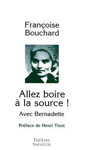 Françoise Bouchard - Allez boire à la source ! - Avec Bernadette.