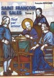 Françoise Bouchard - Saint François de Sales, Quand le coeur de Dieu fait chanter la vie - Tome 2, Tout par amour.