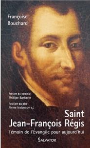 Françoise Bouchard - Saint Jean-François Régis (1597-1640) - Un témoin de l'Evangile pour aujourd'hui.